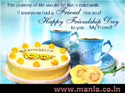 The journey of life would be like a cakewalk if everyone had a friend like you! Happy Friendship Day to you.. My Friend!
