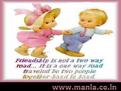 Friendship is not a two way road. it is a one way road traveled be two people together hand in hand