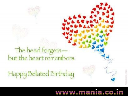 The head forgets- but the heart remembers. happy Belated Birthday