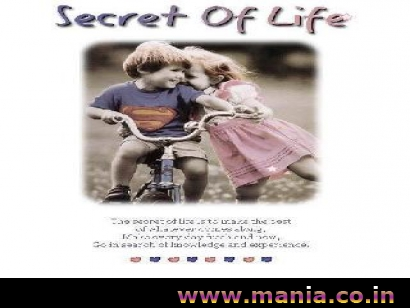 Secret of Life The secret of life is to make the best of whatever comes along, make every day fresh and new, Go in search of knowledge and experience.
