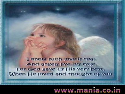 I know such love is real, And angels live it's true. For God gave us His Very Best When He loved and thought of you.