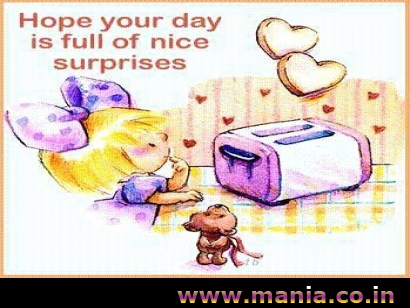 Good Morning hope your day is full of nice surprises