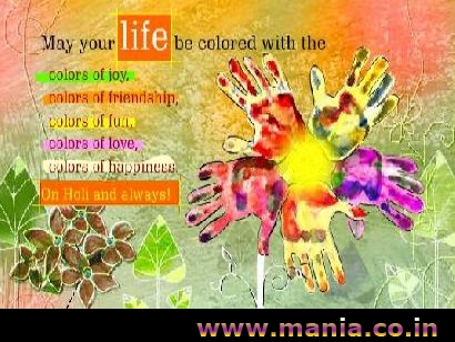 May your life be colored with the colors of joy, colors of friendship, colors of fun, colors of love, colors of happiness, on Holi and always!