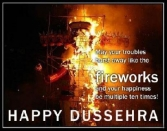 May Your Troubles Burst Away Like The Fireworks And You Happiness Be Multiple Ten Times! Happy Dussehra