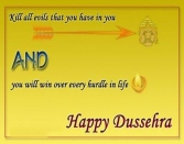 KILL ALL EVILS THAT YOU HAVE IS OYU AND YOU WILL WIN OVER EVERY HURDLE IN LIFE. HAPPY DUSSEHRA