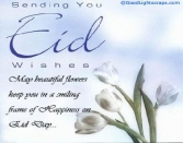 SENDING YOU EID WISHES MAY BEAUTIFUL FLOWERS KEEP YOU IN A SMILNG FRAME OF HAPPINESS ON EID DAY...