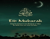 EID MUBARAK MAY THE GUIDENCE AND BLESSINGS OF ALLAH BE WITH YOU AND YOUR FAMILY...