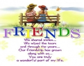 Friends We Shared Smiles... We Wiped The Tears And Through The Years... Our Friendship Has Grown Along With Us... You Are Truly A Wonderful Part Of My Life.