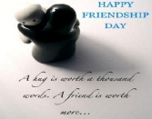 HAPPY FRIENDSHIP DAY. A HUG IS WORTH A THOUSAND WORDS. A FRIEND IS WORTH MORE...