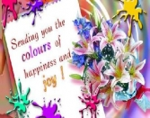 SENDING YOU THE COLOURS OF HAPPINES AND JOY. HAPPY HOLI!