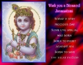 WISH YOU A BLESSED JANMASHTAMI TODAY IS VERY PRECIOUS DAY. SOME ONE SPECIAL WAS BORN BORN TO FIGHT AGAINST SIN BORN TO SAVE THE TRUST IN GOD