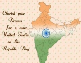 CHERISH YOUR DREAMS FOR A MORE UNITED INDIA ON THIS REPUBLIC DAY