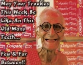 May Your Troubles This Week Be Like An This Old Mans Teeth... Few And For Between