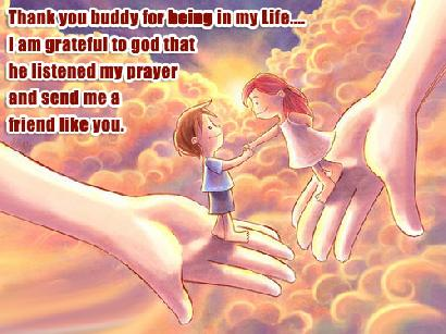 Thank You Buddy For Being In My Life I Am Grateful To God That He Listed My Prayer And Send Me A Friend Like You.