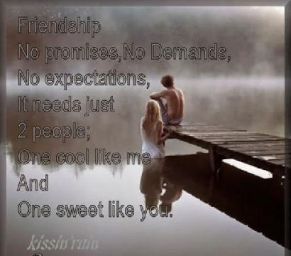 Friendship No Promises, No Demands, No Expectations, It Needs Just 2 People; One Cool Like Me And One Sweet Like You